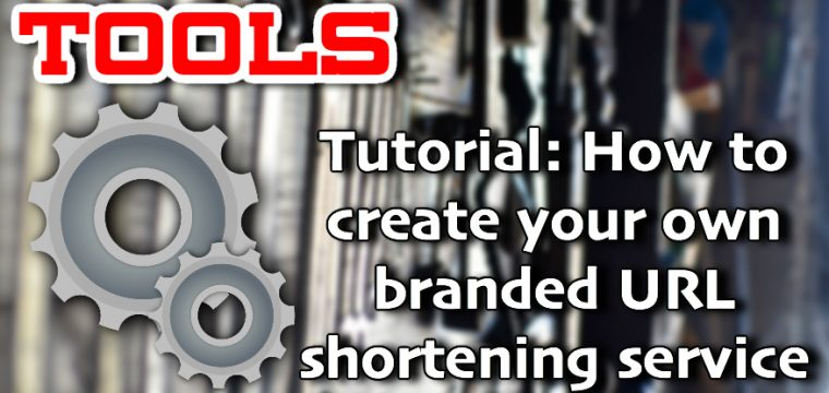 Tutorial- How to create your own branded URL shortening service